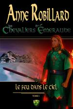 Les Chevaliers d'Émeraude 01: Le feu dans le ciel  - Anne Robillard