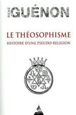 Le théosophisme : histoire d'une pseudo-religion