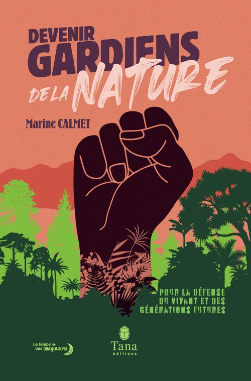 Devenir gardiens de la nature ; pour la défense du vivant et des générations futures