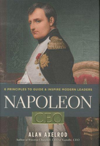 Napoleon CEO ; 6 Principles to Guide and Inspire Modern Leaders