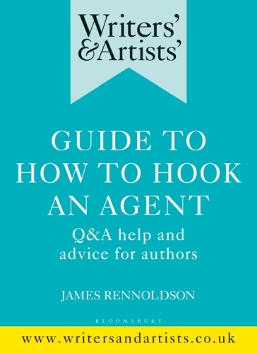 Writers' & Artists' Guide to How to Hook an Agent