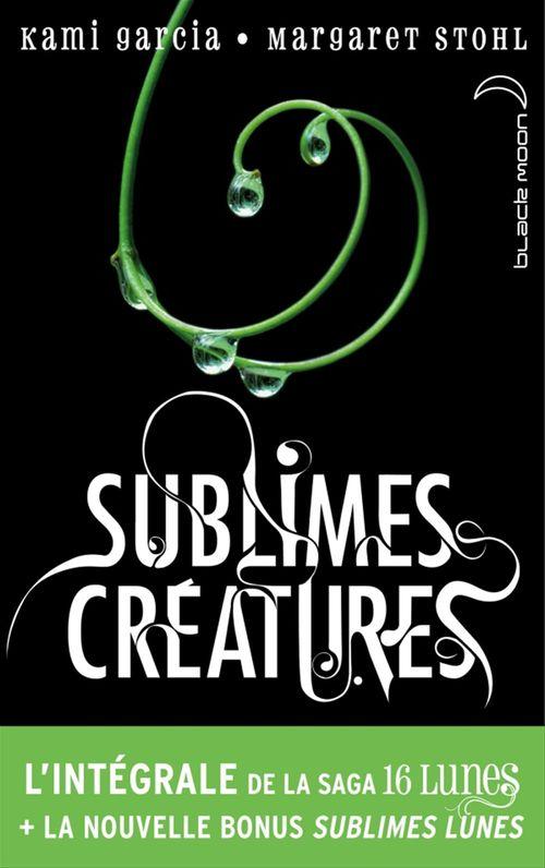Sublimes créatures ; l'intégrale de la saga 16 lunes