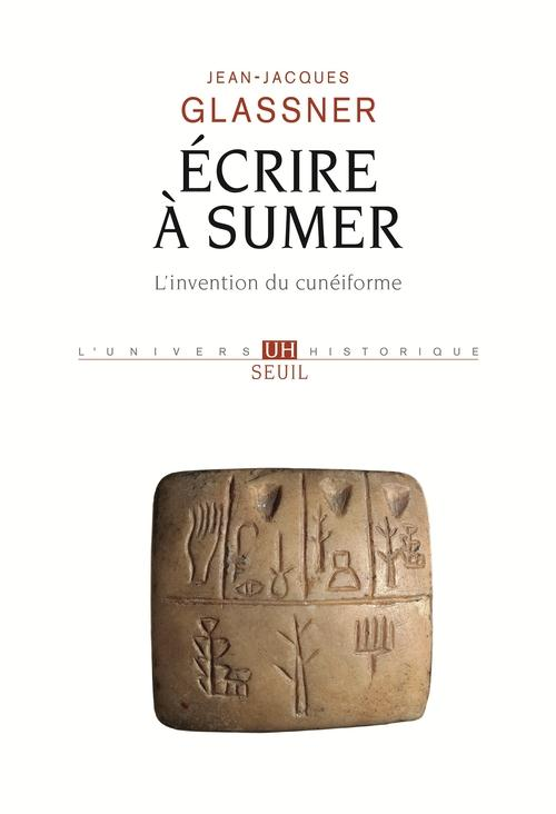 Ecrire A Sumer. L'Invention Du Cuneiforme