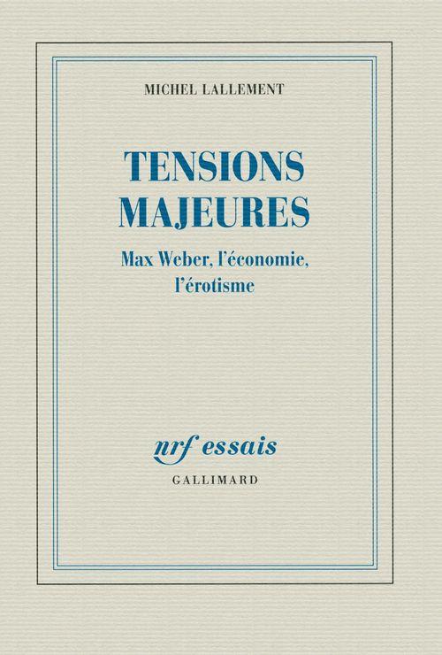 Tensions majeures ; Max Weber, l'économie, l'érotisme