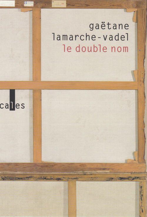 Le double nom  - Gaëtane Lamarche-Vadel