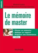 Le mémoire de master - 5e éd. Piloter un mémoire, rédiger un rapport, préparer une soutenance  - Michel Kalika - Lionel Garreau - Philippe Mouricou