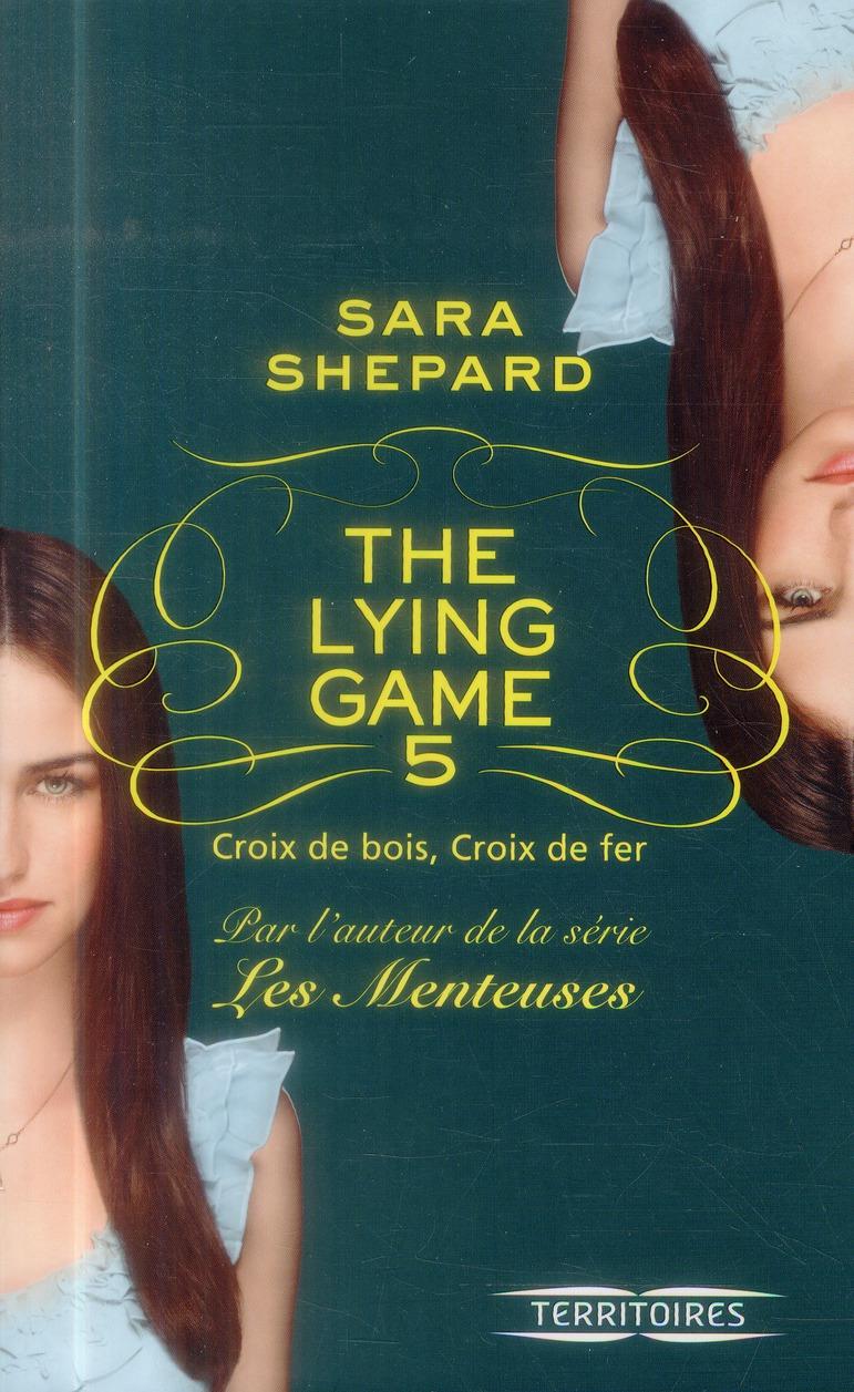 The lying game t.5 ; croix de bois croix de fer