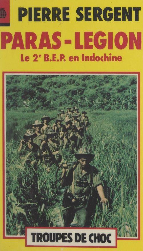 Paras-Légion : le 2e B.E.P. en Indochine  - Pierre Sergent