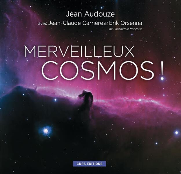 Merveilleux cosmos ; voyage au coeur de l'univers