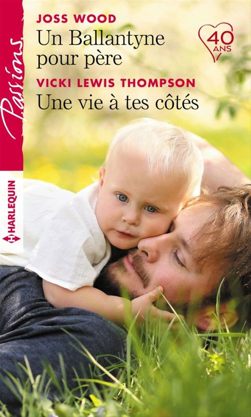 Vente EBooks : Un Ballantyne pour père - Une vie à tes côtés  - Vicki Lewis Thompson  - Joss Wood