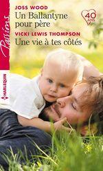 Vente Livre Numérique : Un Ballantyne pour père - Une vie à tes côtés  - Joss Wood - Vicki Lewis Thompson