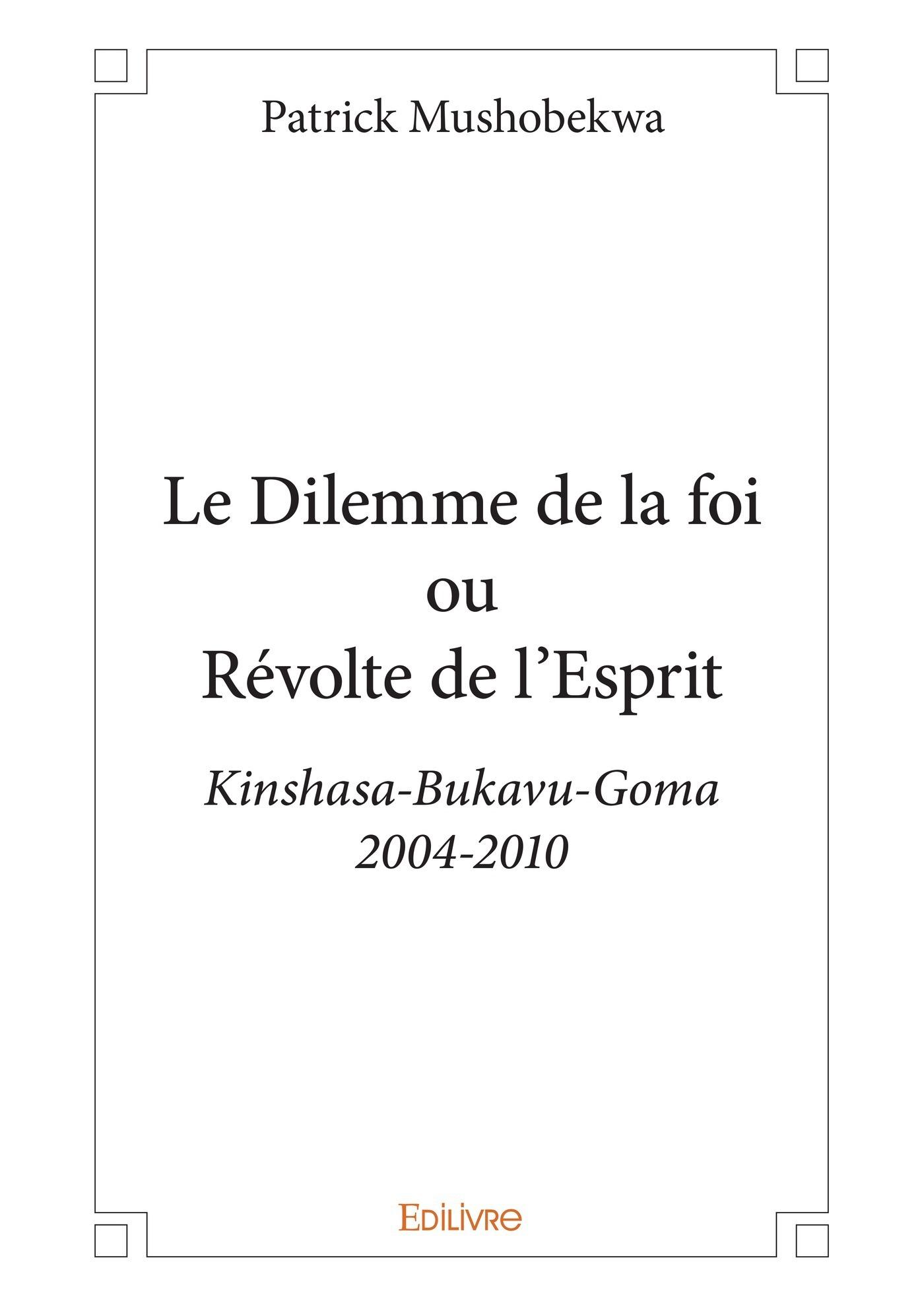 Le dilemme de la foi ou révolte de l'esprit ; Kinshasa-Bukavu-Goma (2004-2010)