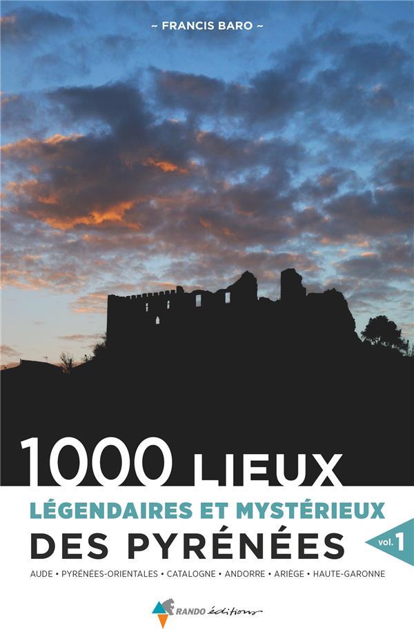 1000 lieux légendaires et mystérieux des Pyrénées t.1
