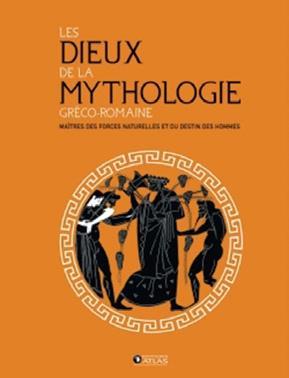 LES DIEUX DE LA MYTHOLOGIE GRECO-ROMAINE  -  MAITRES DES FORCES NATURELLES ET DU DESTIN DES HOMMES