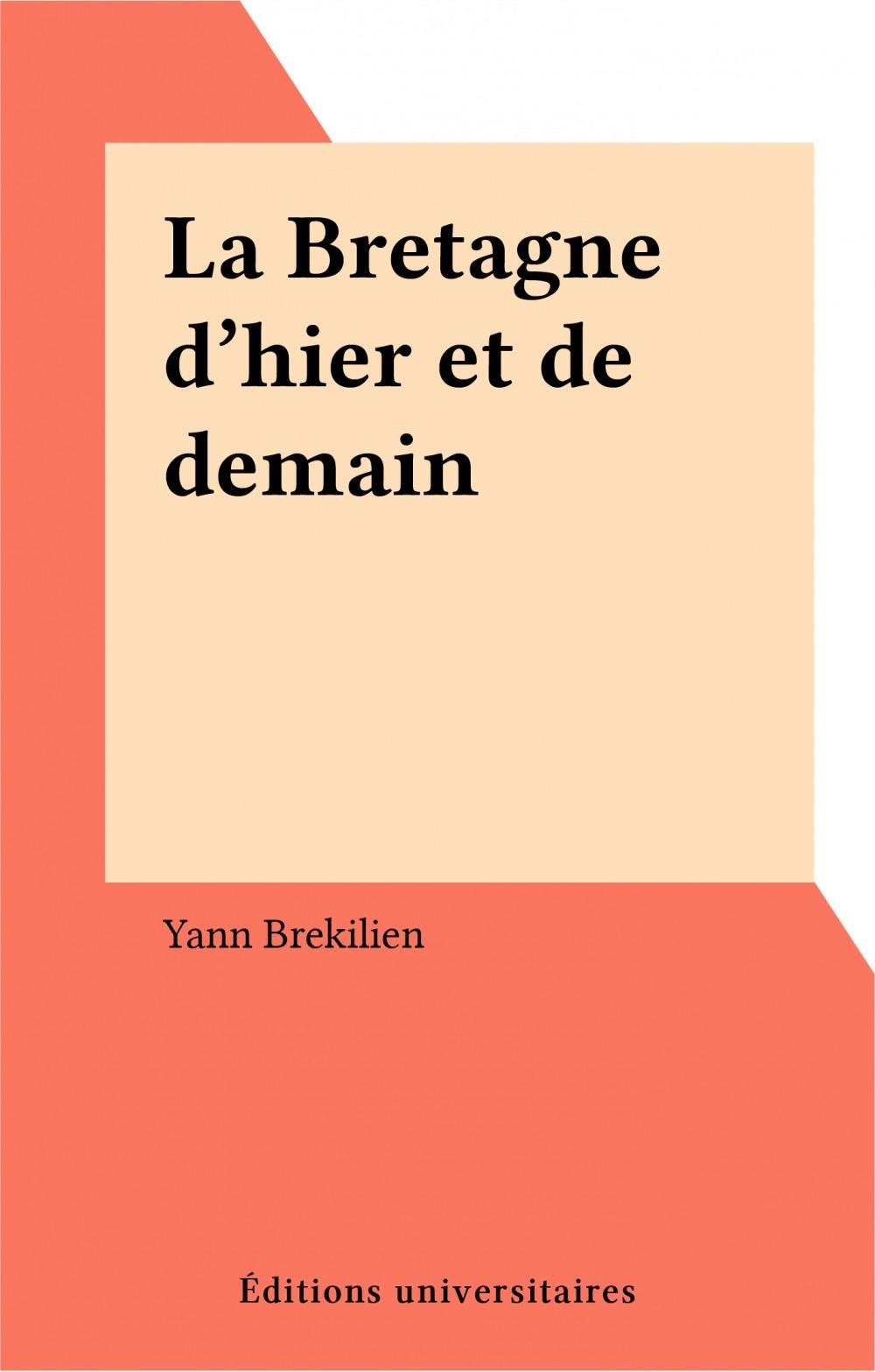 La Bretagne d'hier et de demain  - Yann Brekilien