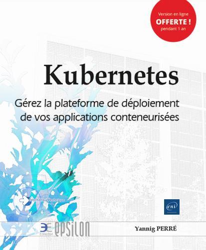 Kubernetes ; gérez la plateforme de déploiement de vos applications conteneurisées