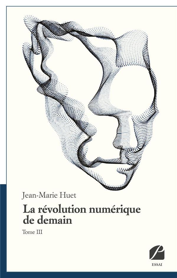 La révolution numérique de demain t.3