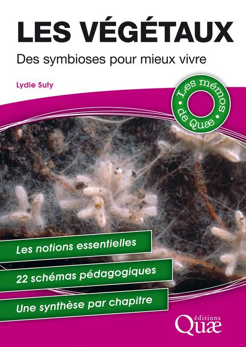 Les végétaux ; des symbioses pour mieux vivre ; les notions essentielles ; 22 schémas pédagogiques ; une synthèse par chapitre