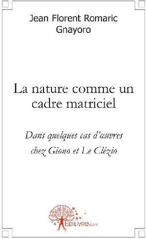 La nature comme un cadre matriciel ; dans quelques cas d'oeuvres chez Giono et le Clézio