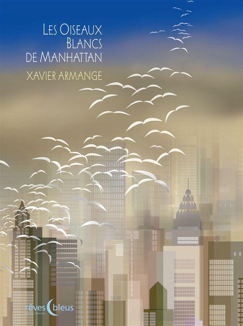 Vente Livre Numérique : Les Oiseaux blancs de Manhattan  - Xavier Armange
