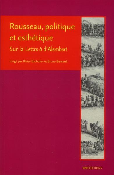 Rousseau, politique et esthétique ; sur la lettre à d'Alembert
