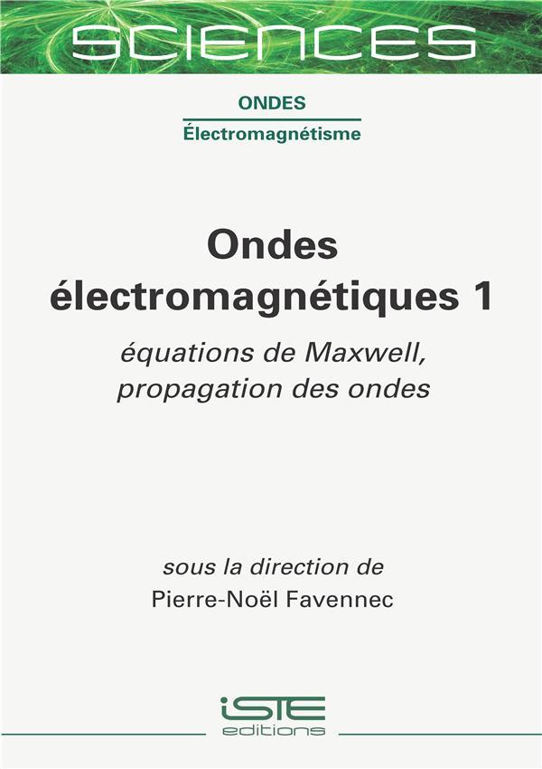 Ondes électromagnétiques t.1 ; équations de Maxwell, propagation des ondes