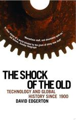 The Shock of the Old ; Technology and Global History since 1900