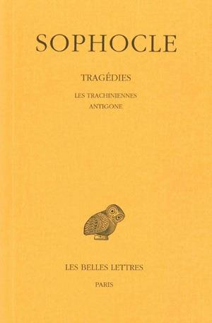 Tragedies. tome i : introduction - les trachiniennes - antigone