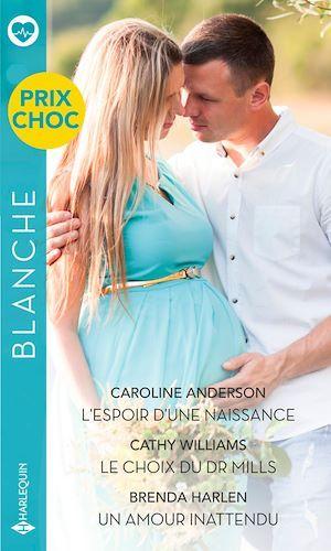 Vente Livre Numérique : L'espoir d'une naissance - Le choix du Dr Mills - Un amour inattendu  - Caroline Anderson  - Brenda Harlen  - Cathy Williams