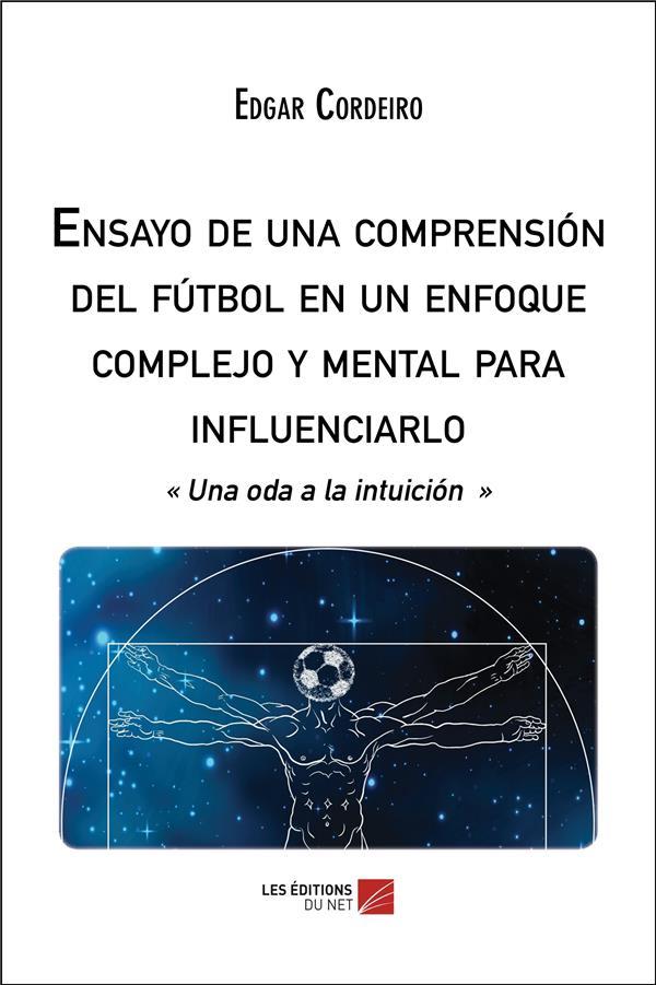 Ensayo de una comprension del futbol en un enfoque complejo y mental para influenciarlo ;