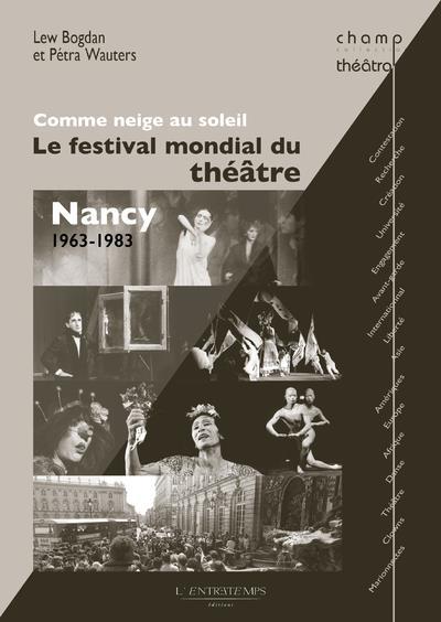 Comme neige au soleil ; le festival mondial du théâtre ; Nancy ; 1963-1983