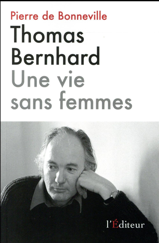 Thomas Bernhard ; une vie sans femmes