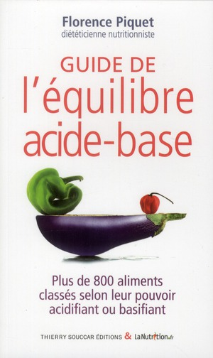 Guide De L'Equilibre Acido-Basique ; Plus De 800 Aliments Classes Selon Leur Pouvoir Acidifiant Ou Basifiant