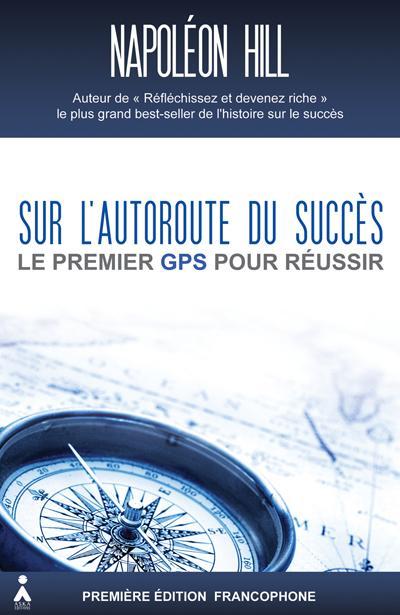 Sur l'autoroute du succès ; le premier GPS pour réussir