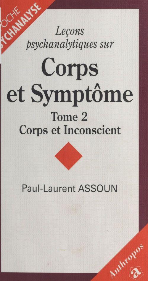 Leçons psychanalytiques sur corps et symptomes t.2 ; corps et inconscient