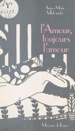 L'amour, l'amour toujours  - Anne-Marie Villefranche
