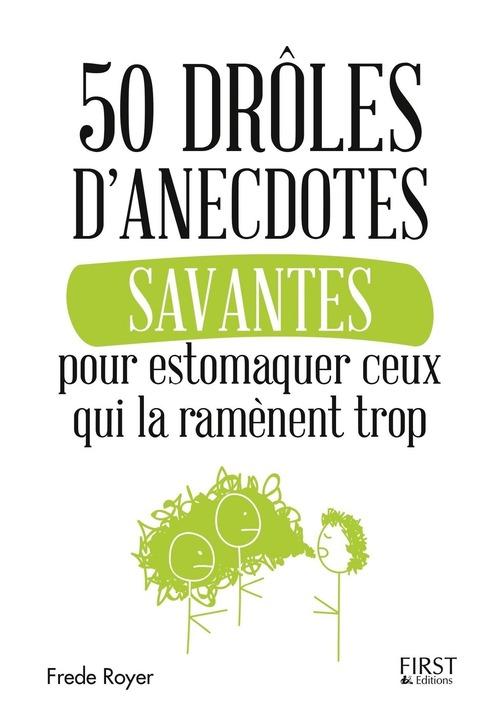 50 drôles d'anecdotes savantes pour estomaquer ceux qui la ramènent trop  - Frède ROYER