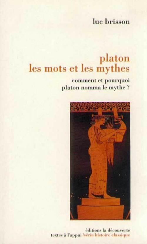 Platon, les mots et les mythes ; comment et pourquoi Platon nomma le mythe ?
