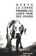 Vente Livre Numérique : Prendre les loups pour des chiens  - Hervé Le Corre