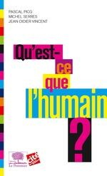 Vente Livre Numérique : Qu'est ce que l'humain ?  - Jean-Didier Vincent - Michel Serres - Pascal Picq