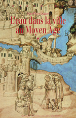 L'eau dans la ville au Moyen Âge  - Jean-Pierre Leguay