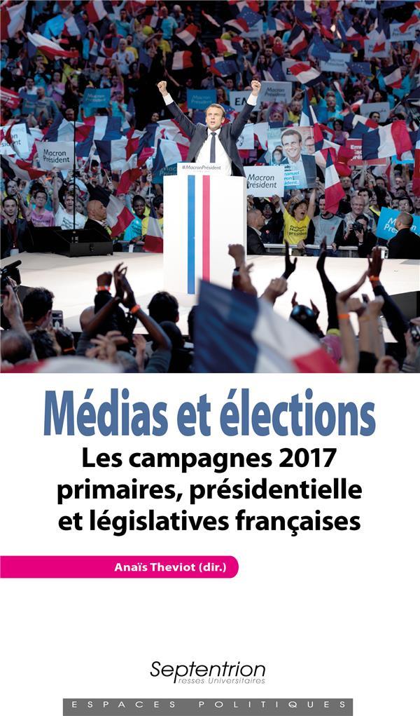 Médias et elections ; les campagnes 2017 primaires, présidentielle et législatives françaises