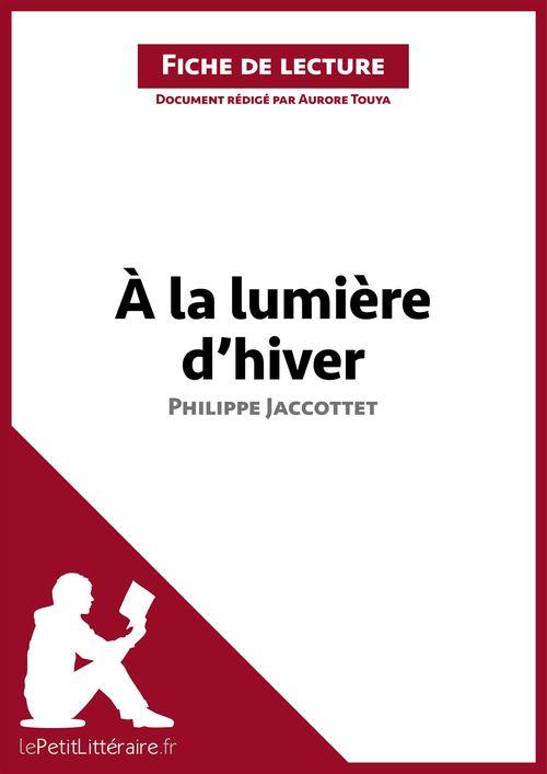 Fiche de lecture ; à la lumière d'hiver, de Philippe Jaccottet ; analyse complète de l'oeuvre et résumé