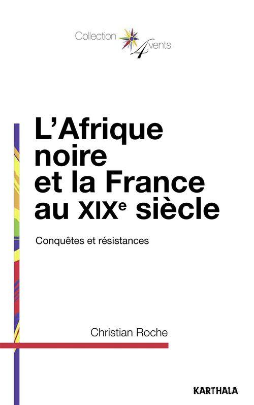 L'Afrique noire et la France au XIX siècle ; conquêtes et résistances