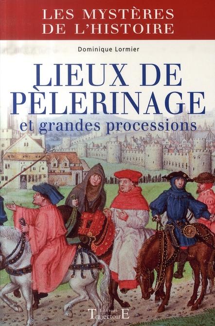 Les mystères de l'histoire ; lieux de pèlerinage et grandes processions