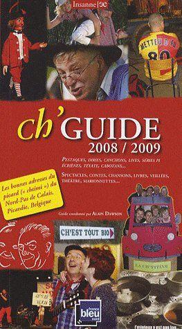 Ch'guide 2008-2009 ; guide de la langue picarde (chtimi) en Nord-Pas-de-Calais, Picardie et province