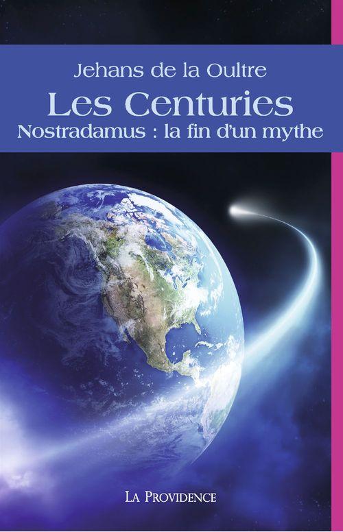 Les centuries ; Nostradamus : la fin d'un mythe