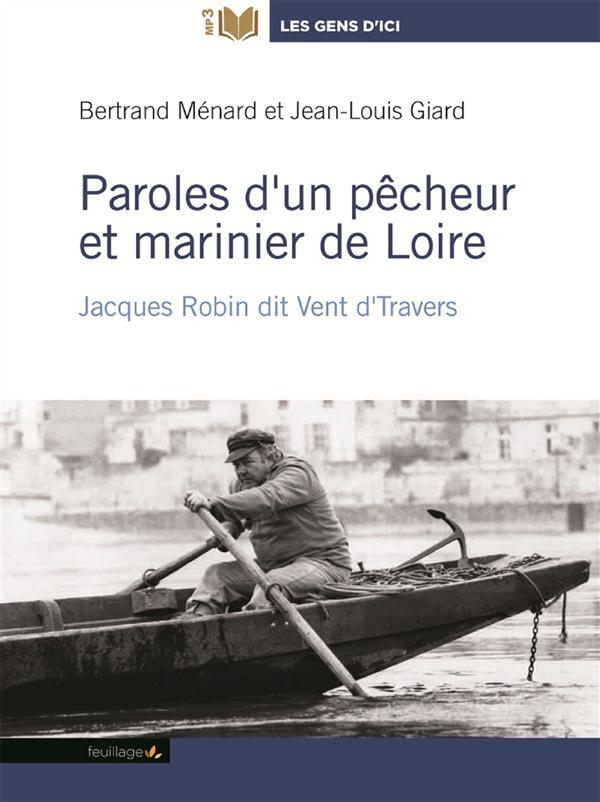 Paroles d'un pêcheur et marinier de Loire ; Jacques Robin dit Vent d'travers