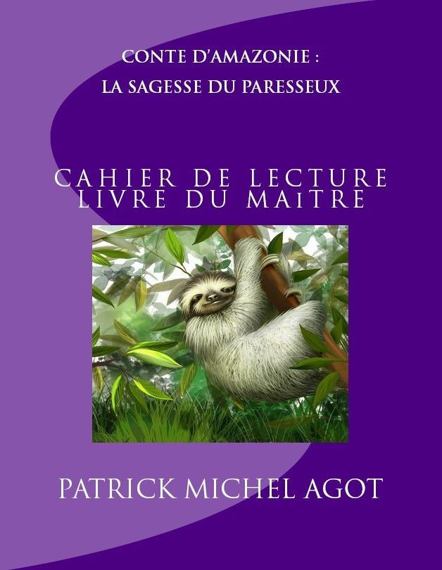 Conte d'Amazonie : La Sagesse du Paresseux, cahier de lecture  - Patrick Agot