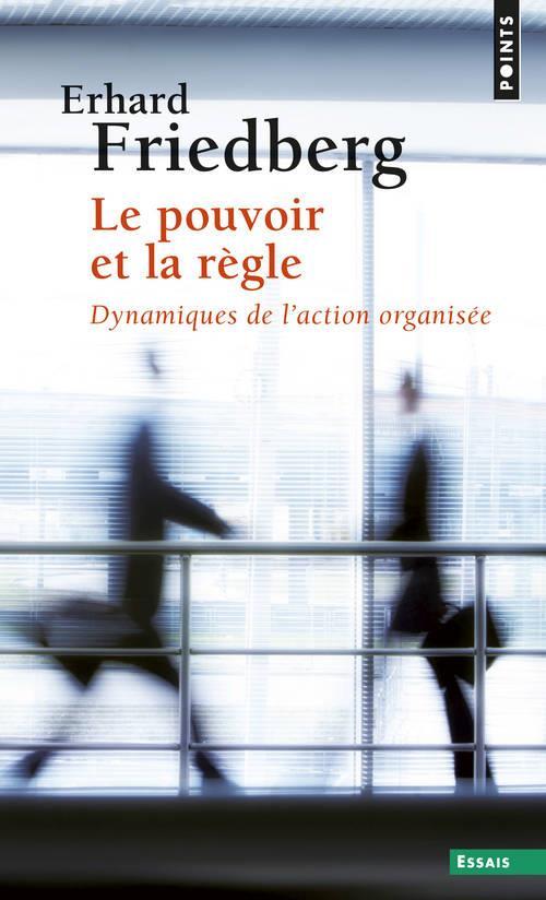 Le pouvoir et la regle. dynamiques de l'action organisee